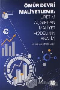 Ömür Devri Maliyetleme: Üretim Açısından Maliyet Modelinin Analizi