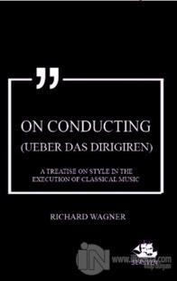 On Conducting (Ueber das Dirigiren)