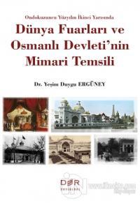 Ondokuzuncu Yüzyılın İkinci Yarısında Dünya Fuarları ve Osmanlı Devleti'nin Mimari Temsili