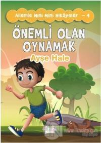 Önemli Olan Oynamak - Ailemle Mini Mini Hikayeler 4