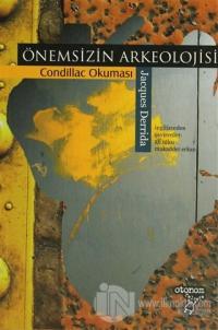 Önemsizin Arkeolojisi - Condillac Okuması