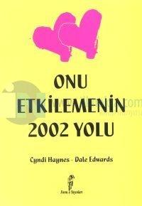 Onu Etkilemenin 2002 Yolu