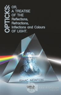 Opticks: Or, A Treatise Of The Reflections, Refractions, Inflections And Colours Light