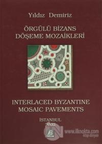 Örgülü Bizans Döşeme Mozaikleri / Interlaced Byzantine Mosaic Pavements (Ciltli)