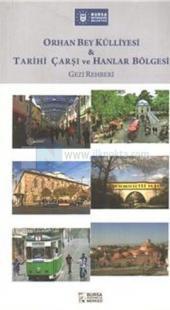 Orhan Bey Külliyesi ve Tarihi Çağrı ve Hanlar Bölgesi Gezi Rehberi