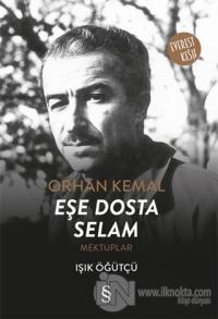 Orhan Kemal Eşe Dosta Selam Işık Öğütçü