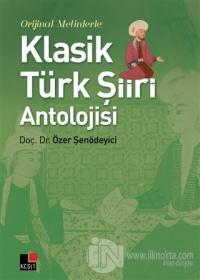 Orijinal Metinlerle Klasik Türk Şiiri Antolojisi