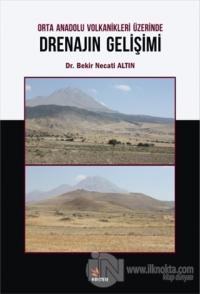 Orta Anadolu Volkanikleri Üzerinde Drenajın Gelişimi Bekir Necati Altı