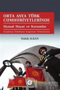 Orta Asya Türk Cumhuriyetlerinde Siyasal Hayat ve Kurumlar
