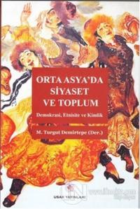 Orta Asya'da Siyaset ve Toplum %10 indirimli M. Turgut Demirtepe