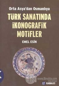 Orta Asya'dan Osmanlıya  Türk Sanatında İkonografik Motifler