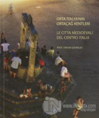 Orta İtalya'nın Ortaçağ Kentleri - Le Citta Medioevali Del Centro İtalia (Ciltli)