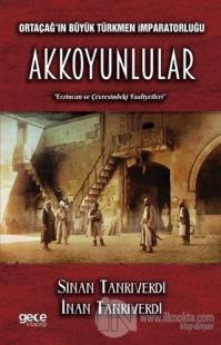Ortaçağ'ın Büyük Türkmen İmparatorluğu Akkoyunlular