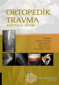 Ortopedik Travma Asistan El Kitabı (Ciltli)