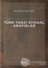 Oryantalizmin Etkisinde Türk Tarzı Siyasal Arayışlar