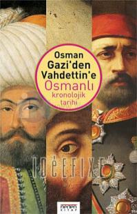 Osman Gazi'den Vahdettin'e Osmanlı Kronolojik Tarihi