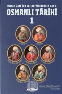 Osman Gazi'den Sultan Vahidüddin Han'a Osmanlı Tarihi 1 (Ciltli)