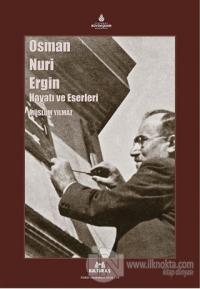 Osman Nuri Ergin Hayatı ve Eserleri