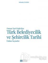 Osman Nuri Ergin'den Türk Belediyecilik ve Şehircilik Tarihi Üstüne Seçmeler