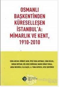 Osmanlı Başkentinden Küreselleşen İstanbul'a: Mimarlık ve Kent, 191-2010