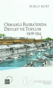 Osmanlı Basra'sında Devlet ve Toplum 1908-1914