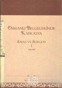Osmanlı Belgelerinde Kafkasya - Savaş ve Sürgün 1