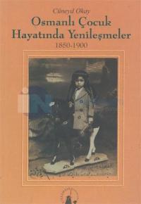 Osmanlı Çocuk Hayatında Yenileşmeler 1850-1900