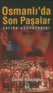 Osmanlıda Son Paşalar - Tarihe Yön Verenler