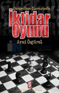 Osmanlı' dan Cumhuriyet' e İktidar Oyunu