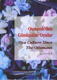 Osmanlı'dan Günümüze Oyalar / Oya Culture Since The Ottomans