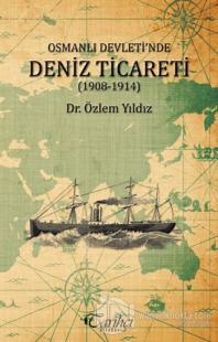 Osmanlı Devleti'nde Deniz Ticareti (1908 - 1914) %20 indirimli Özlem Y