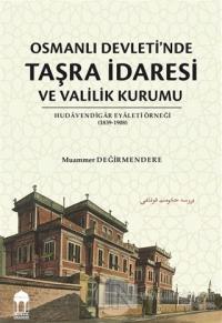 Osmanlı Devleti'nde Taşra İdaresi ve Valilik Kurumu