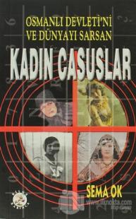 Osmanlı Devleti'ni ve Dünyayı Sarsan Kadın Casuslar