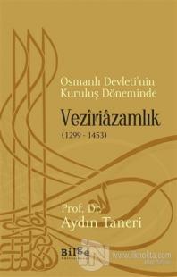 Osmanlı Devleti'nin Kuruluş Döneminde Veziriazamlık (1299 - 1453)