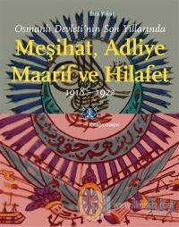 Osmanlı Devleti'nin Son Yıllarında Meşihat Adliye Maarif ve Hilafet 1918-1922