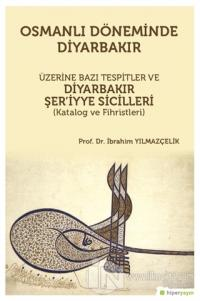 Osmanlı Döneminde Diyarbakır Üzerine Bazı Tespitler ve Diyarbakır Şer'iyye Sicilleri (Katalog ve Fihristleri)