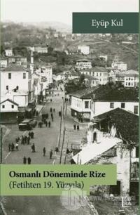 Osmanlı Döneminde Rize - Fetihten 19. Yüzyıla