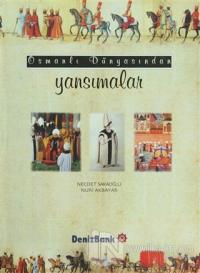 Osmanlı Dünyasından Yansımalar (Ciltli)