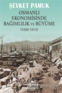 Osmanlı Ekonomisinde Bağımlılık ve Büyüme (1820-1913)