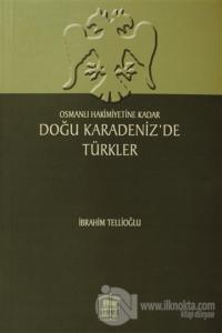 Osmanlı Hakimiyetine Kadar Doğu Karadeniz'de Türkler