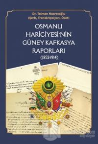 Osmanlı Hariciyesi'nin Güney Kafkasya Raporları (1852-1914)
