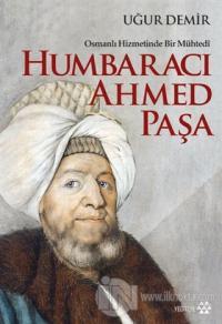 Osmanlı Hizmetinde Bir Mühtedi - Humbaracı Ahmed Paşa