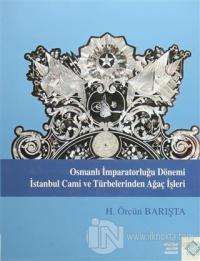 Osmanlı İmparatorluğu Dönemi İstanbul Cami ve Türbelerinden Ağaç İşleri (Ciltli)