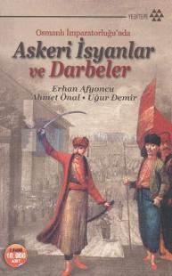 Osmanlı İmparatorluğu'nda Askeri İsyanlar ve Darbeler (İmzalı)