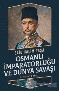 Osmanlı İmparatorluğu ve Dünya Savaşı Said Halim Paşa