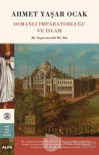 Osmanlı İmparatorluğu ve İslam (Ciltli) Ahmet Yaşar Ocak