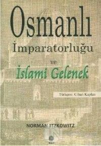 Osmanlı İmparatorluğu ve İslami Gelenek %10 indirimli Norman Itzkowitz
