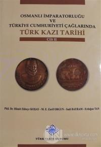 Osmanlı İmparatorluğu ve Türkiye Cumhuriyeti Çağlarında Türk Kazı Tarihi Cilt 2