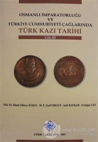 Osmanlı İmparatorluğu ve Türkiye Cumhuriyeti Çağlarında Türk Kazı Tarihi Cilt 3 (Ciltli)