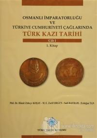 Osmanlı İmparatorluğu ve Türkiye Cumhuriyeti Çağlarında Türk Kazı Tarihi (Ciltli)
